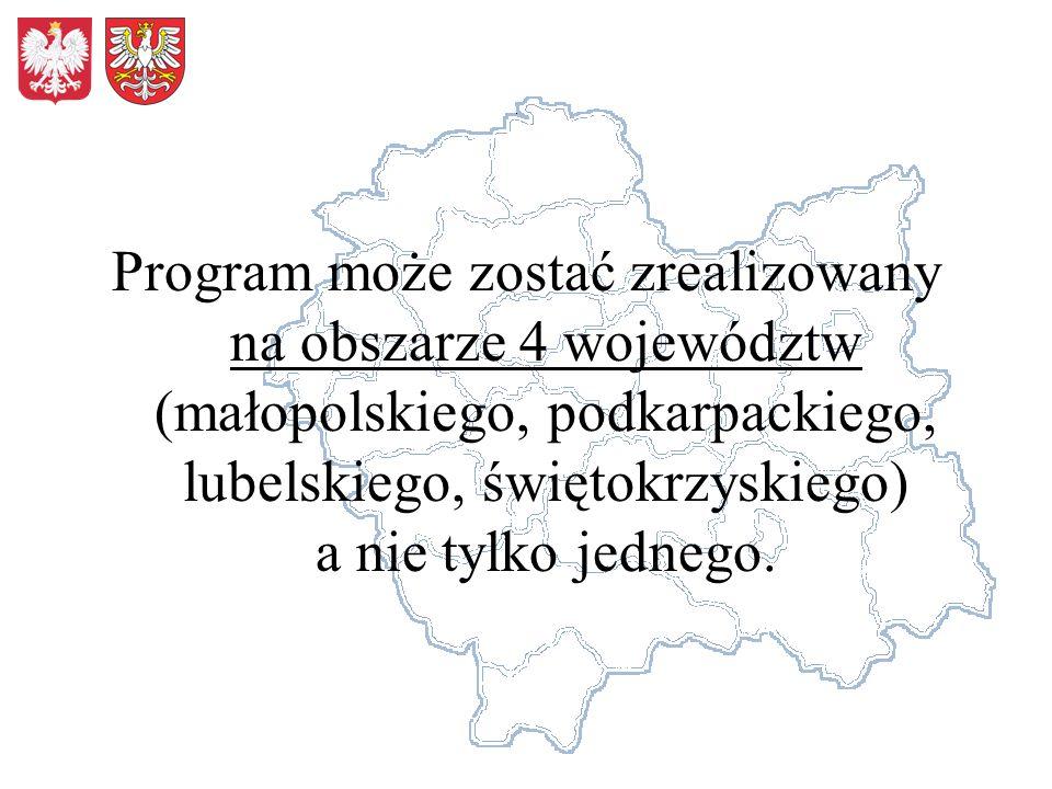Program może zostać zrealizowany na obszarze 4 województw (małopolskiego, podkarpackiego, lubelskiego, świętokrzyskiego) a nie tylko jednego.