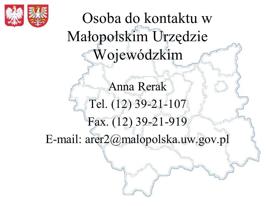 Osoba do kontaktu w Małopolskim Urzędzie Wojewódzkim Anna Rerak Tel. (12) 39-21-107 Fax. (12) 39-21-919 E-mail: arer2@malopolska.uw.gov.pl