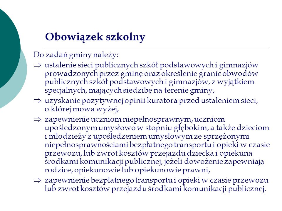 Obowiązek szkolny Do zadań gminy należy: ustalenie sieci publicznych szkół podstawowych i gimnazjów prowadzonych przez gminę oraz określenie granic ob