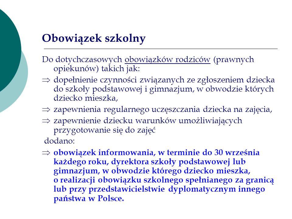 Obowiązek szkolny Do dotychczasowych obowiązków rodziców (prawnych opiekunów) takich jak: dopełnienie czynności związanych ze zgłoszeniem dziecka do s
