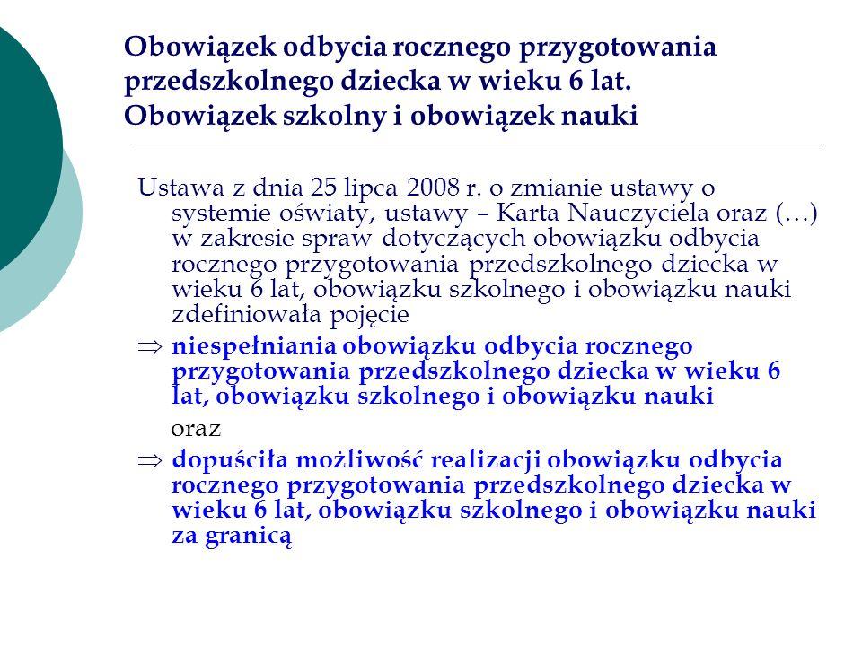 Obowiązek odbycia rocznego przygotowania przedszkolnego dziecka w wieku 6 lat. Obowiązek szkolny i obowiązek nauki Ustawa z dnia 25 lipca 2008 r. o zm