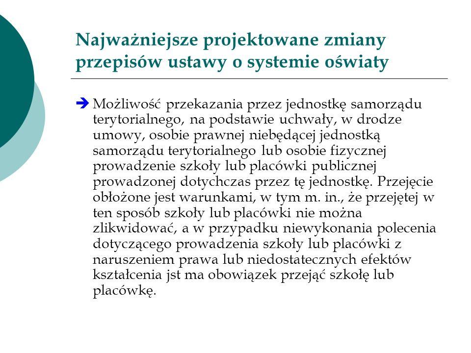 Najważniejsze projektowane zmiany przepisów ustawy o systemie oświaty Możliwość przekazania przez jednostkę samorządu terytorialnego, na podstawie uch