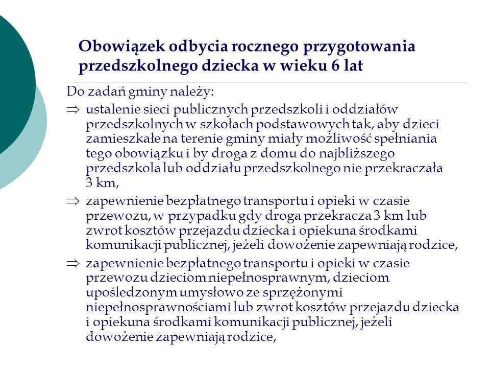 Obowiązek odbycia rocznego przygotowania przedszkolnego dziecka w wieku 6 lat Do zadań gminy należy: ustalenie sieci publicznych przedszkoli i oddział