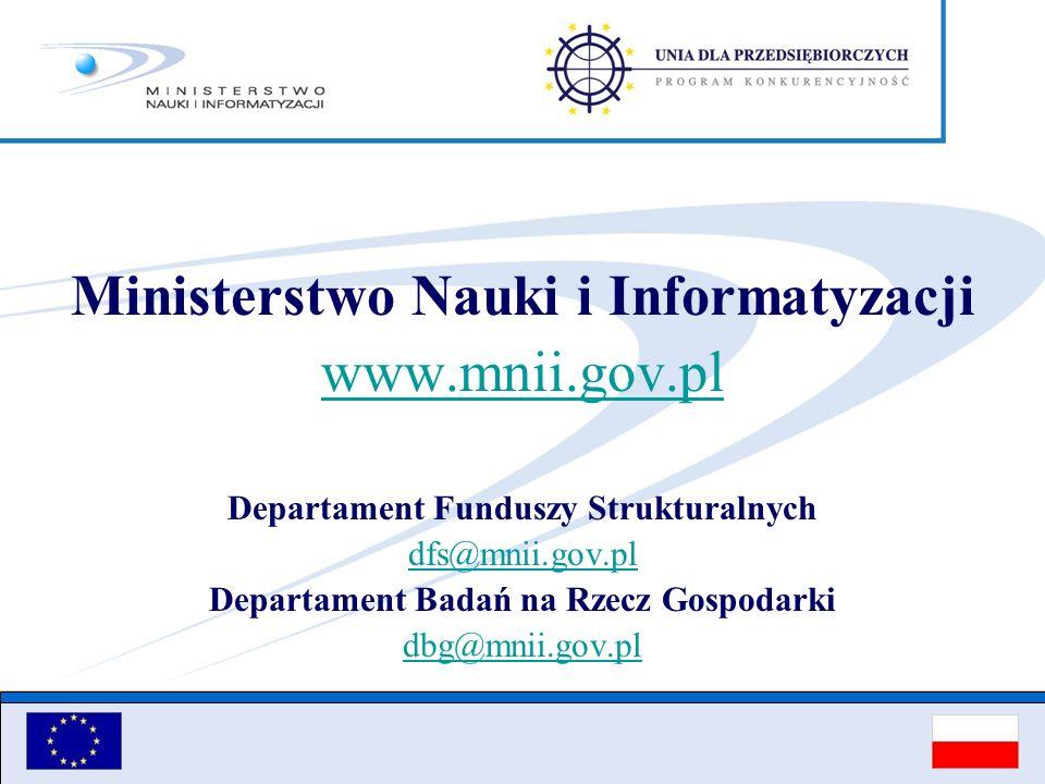 Ministerstwo Nauki i Informatyzacji www.mnii.gov.pl Departament Funduszy Strukturalnych dfs@mnii.gov.pl Departament Badań na Rzecz Gospodarki dbg@mnii