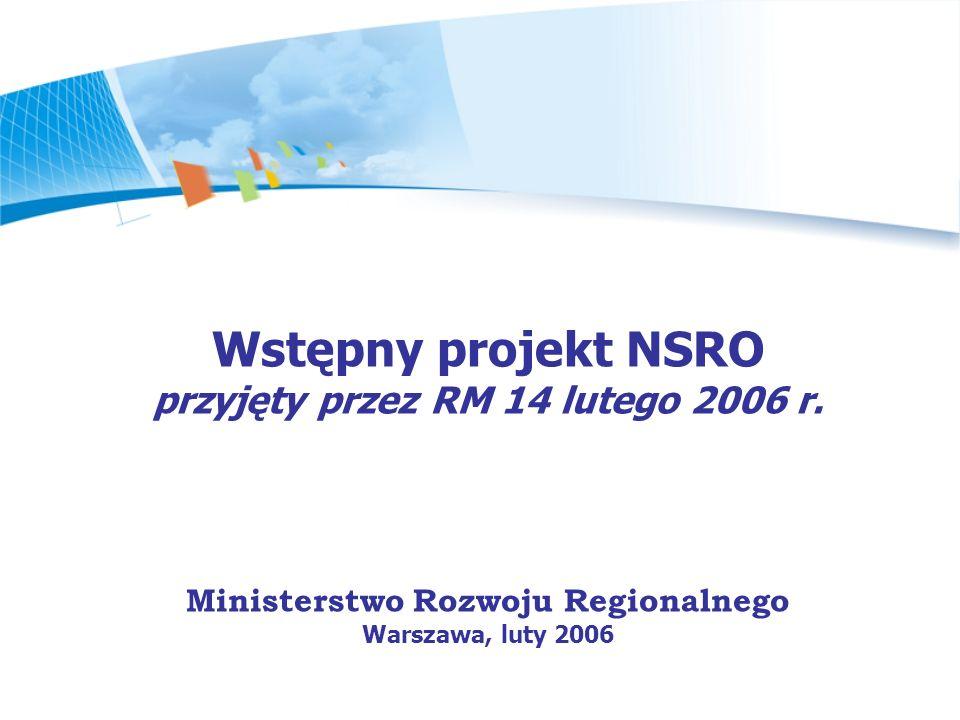 Wstępny projekt NSRO przyjęty przez RM 14 lutego 2006 r. Ministerstwo Rozwoju Regionalnego Warszawa, luty 2006