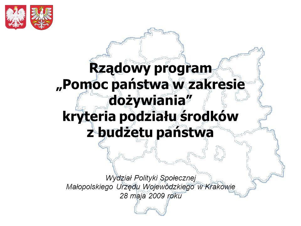 Rządowy program Pomoc państwa w zakresie dożywiania kryteria podziału środków z budżetu państwa Wydział Polityki Społecznej Małopolskiego Urzędu Wojewódzkiego w Krakowie 28 maja 2009 roku
