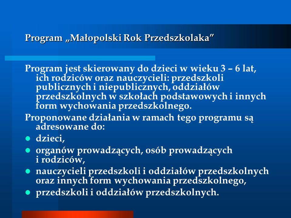Program Małopolski Rok Przedszkolaka Program jest skierowany do dzieci w wieku 3 – 6 lat, ich rodziców oraz nauczycieli: przedszkoli publicznych i nie