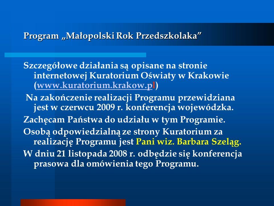 Program Małopolski Rok Przedszkolaka Szczegółowe działania są opisane na stronie internetowej Kuratorium Oświaty w Krakowie (www.kuratorium.krakow.pl)