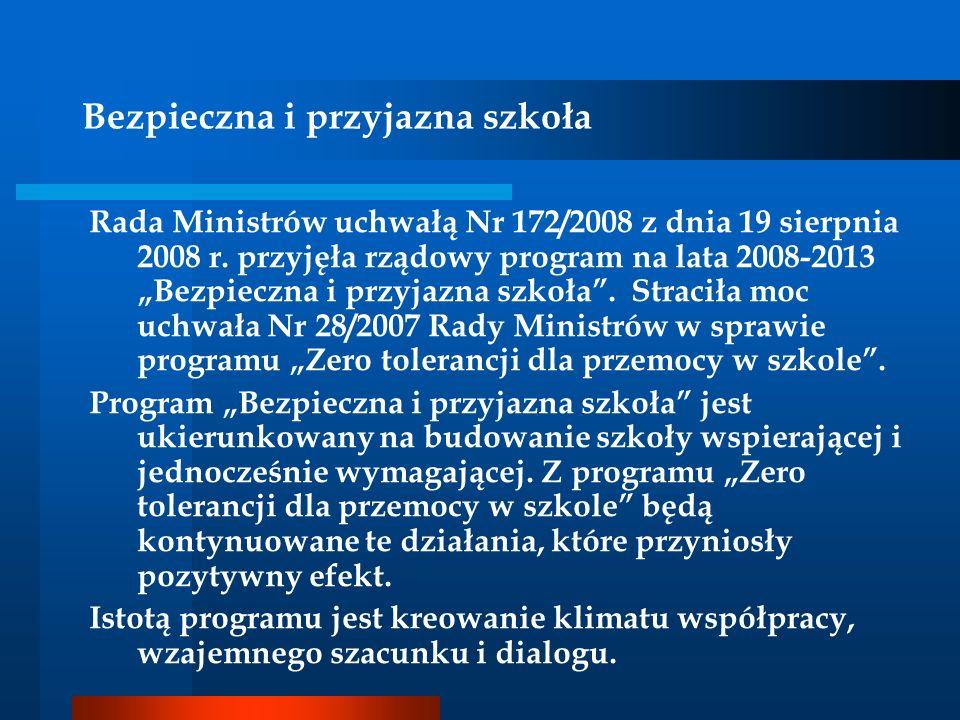Rada Ministrów uchwałą Nr 172/2008 z dnia 19 sierpnia 2008 r. przyjęła rządowy program na lata 2008-2013 Bezpieczna i przyjazna szkoła. Straciła moc u