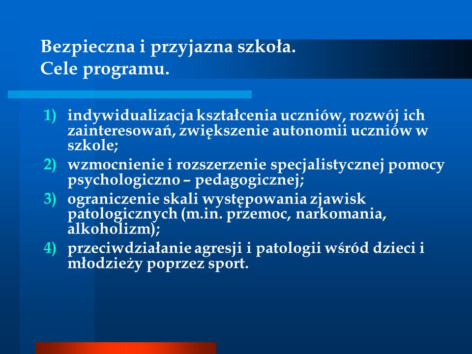 Bezpieczna i przyjazna szkoła. Cele programu. 1)indywidualizacja kształcenia uczniów, rozwój ich zainteresowań, zwiększenie autonomii uczniów w szkole