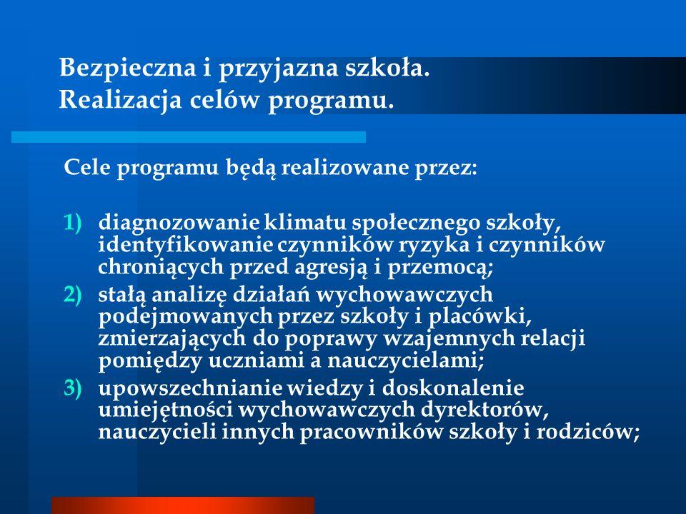 Bezpieczna i przyjazna szkoła. Realizacja celów programu. Cele programu będą realizowane przez: 1)diagnozowanie klimatu społecznego szkoły, identyfiko