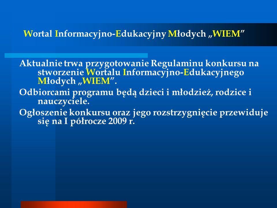 Wortal Informacyjno-Edukacyjny Młodych WIEM Aktualnie trwa przygotowanie Regulaminu konkursu na stworzenie Wortalu Informacyjno-Edukacyjnego Młodych W