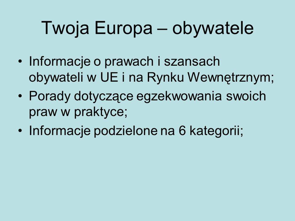 Twoja Europa – obywatele Informacje o prawach i szansach obywateli w UE i na Rynku Wewnętrznym; Porady dotyczące egzekwowania swoich praw w praktyce; Informacje podzielone na 6 kategorii;
