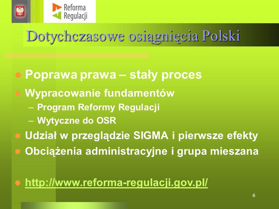 6 Dotychczasowe osiągnięcia Polski Poprawa prawa – stały proces Wypracowanie fundamentów –Program Reformy Regulacji –Wytyczne do OSR Udział w przegląd
