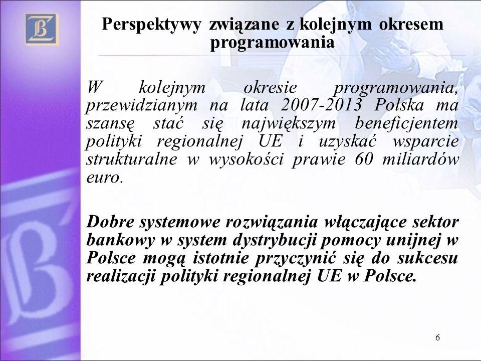 6 Perspektywy związane z kolejnym okresem programowania W kolejnym okresie programowania, przewidzianym na lata 2007-2013 Polska ma szansę stać się największym beneficjentem polityki regionalnej UE i uzyskać wsparcie strukturalne w wysokości prawie 60 miliardów euro.