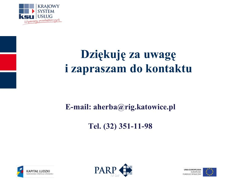 7 Dziękuję za uwagę i zapraszam do kontaktu E-mail: aherba@rig.katowice.pl Tel. (32) 351-11-98