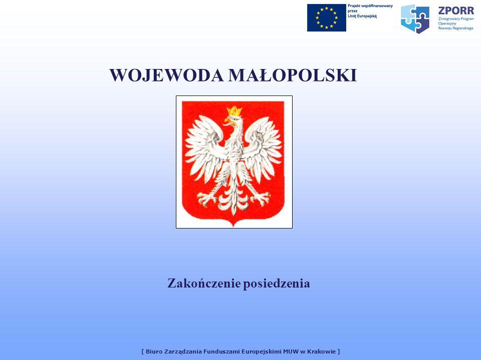 [ Biuro Zarządzania Funduszami Europejskimi MUW w Krakowie ] WOJEWODA MAŁOPOLSKI Zakończenie posiedzenia