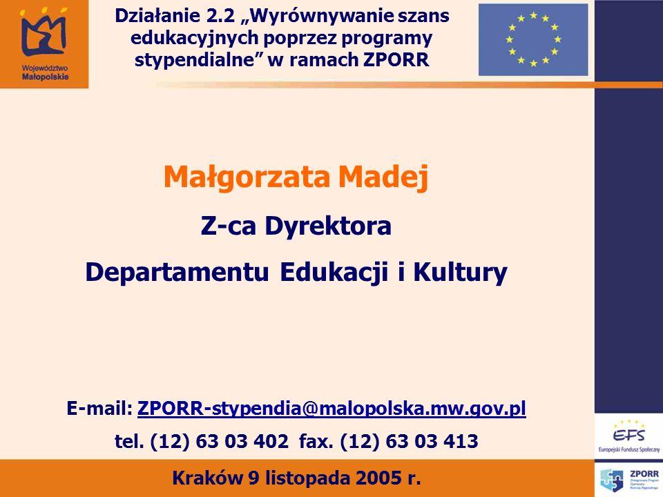 Małgorzata Madej Z-ca Dyrektora Departamentu Edukacji i Kultury E-mail: ZPORR-stypendia@malopolska.mw.gov.pl tel. (12) 63 03 402 fax. (12) 63 03 413 K