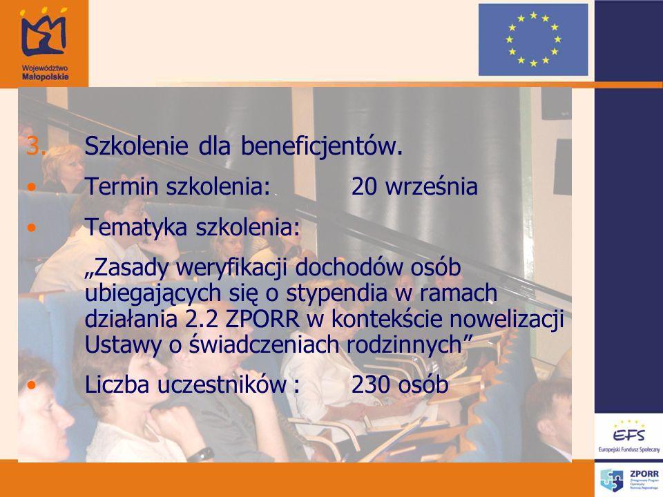 3.Szkolenie dla beneficjentów. Termin szkolenia: 20 września Tematyka szkolenia: Zasady weryfikacji dochodów osób ubiegających się o stypendia w ramac