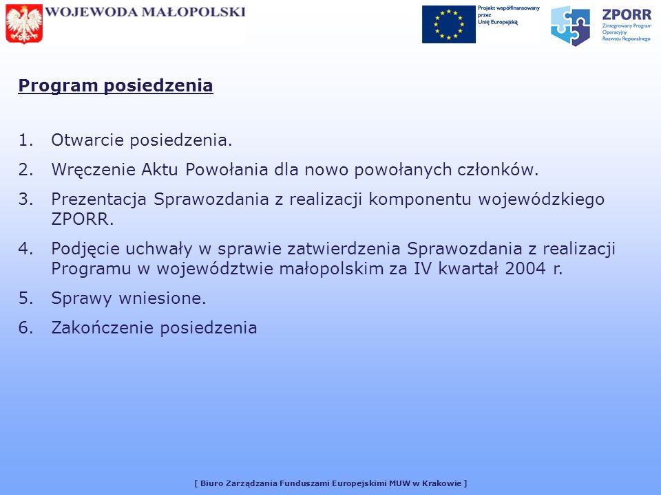 [ Biuro Zarządzania Funduszami Europejskimi MUW w Krakowie ] Program posiedzenia 1.Otwarcie posiedzenia. 2.Wręczenie Aktu Powołania dla nowo powołanyc
