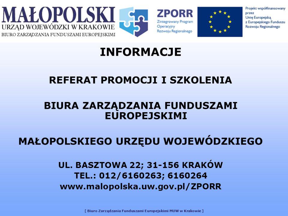 INFORMACJE REFERAT PROMOCJI I SZKOLENIA BIURA ZARZĄDZANIA FUNDUSZAMI EUROPEJSKIMI MAŁOPOLSKIEGO URZĘDU WOJEWÓDZKIEGO UL. BASZTOWA 22; 31-156 KRAKÓW TE