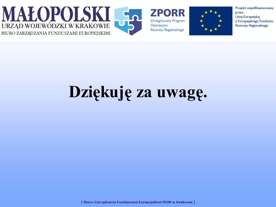 [ Biuro Zarządzania Funduszami Europejskimi MUW w Krakowie ] Dziękuję za uwagę.
