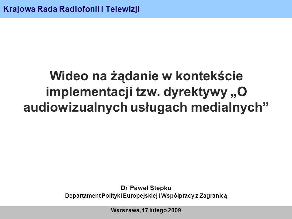 Krajowa Rada Radiofonii i Telewizji Warszawa, 17 lutego 2009 Wideo na żądanie w kontekście implementacji tzw. dyrektywy O audiowizualnych usługach med