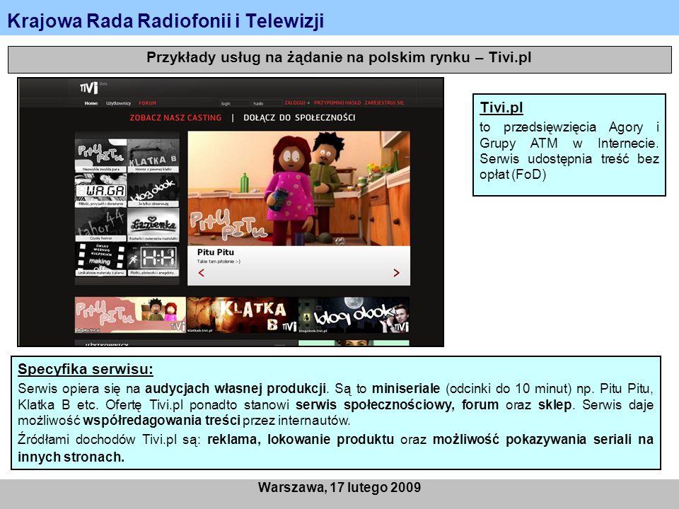 Krajowa Rada Radiofonii i Telewizji Warszawa, 17 lutego 2009 Przykłady usług na żądanie na polskim rynku – Tivi.pl Tivi.pl to przedsięwzięcia Agory i Grupy ATM w Internecie.