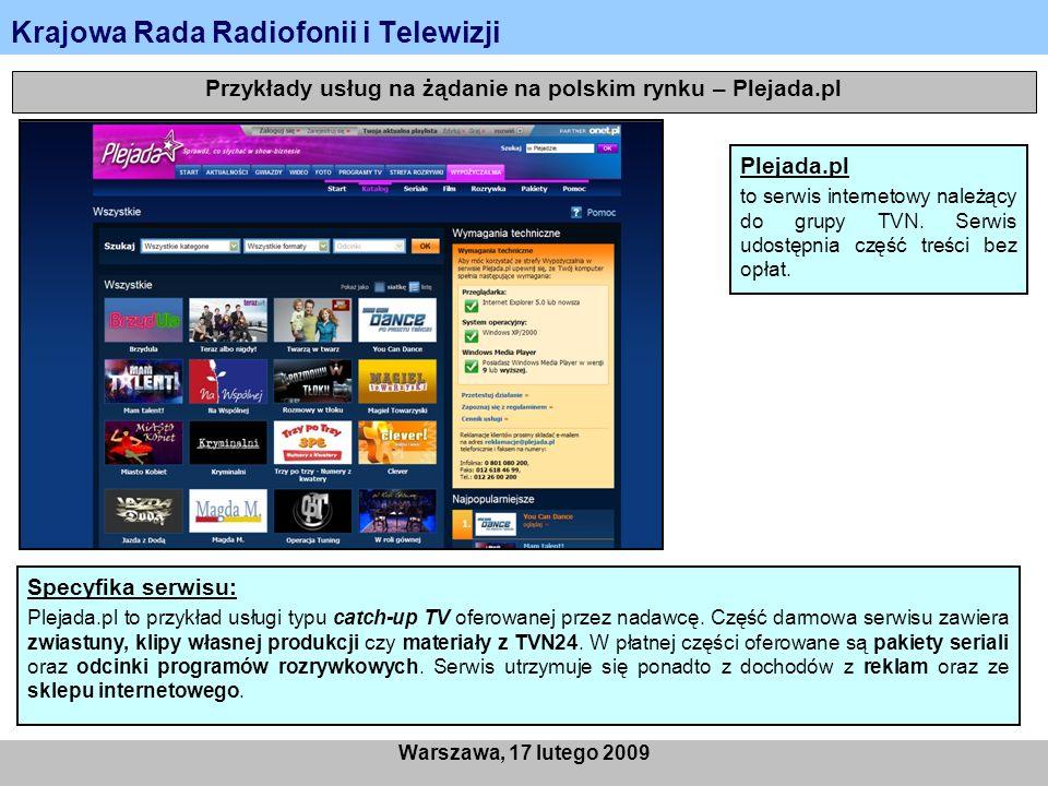 Krajowa Rada Radiofonii i Telewizji Warszawa, 17 lutego 2009 Przykłady usług na żądanie na polskim rynku – Plejada.pl Plejada.pl to serwis internetowy należący do grupy TVN.