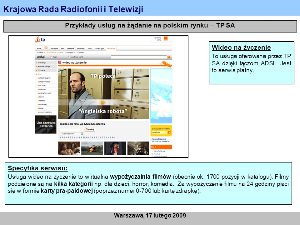 Krajowa Rada Radiofonii i Telewizji Warszawa, 17 lutego 2009 Przykłady usług na żądanie na polskim rynku – TP SA Wideo na życzenie To usługa oferowana