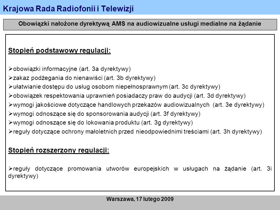 Krajowa Rada Radiofonii i Telewizji Warszawa, 17 lutego 2009 Obowiązki nałożone dyrektywą AMS na audiowizualne usługi medialne na żądanie Stopień pods