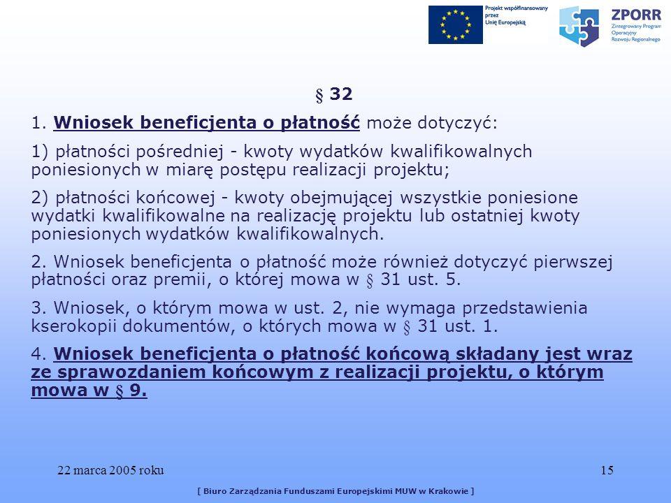 22 marca 2005 roku15 [ Biuro Zarządzania Funduszami Europejskimi MUW w Krakowie ] § 32 1.