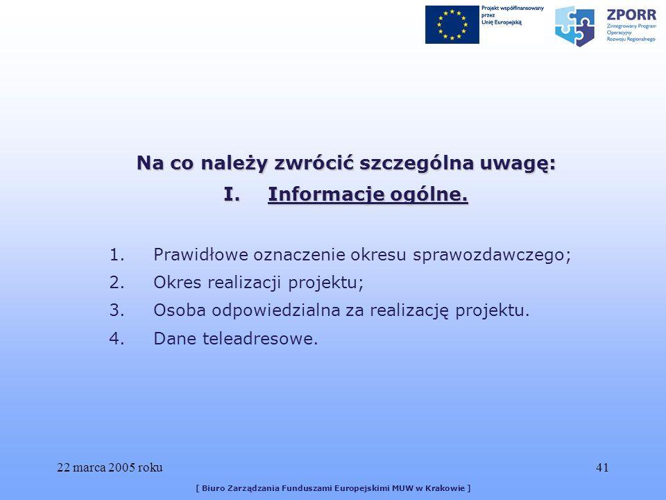 22 marca 2005 roku41 [ Biuro Zarządzania Funduszami Europejskimi MUW w Krakowie ] Na co należy zwrócić szczególna uwagę: I.Informacje ogólne.