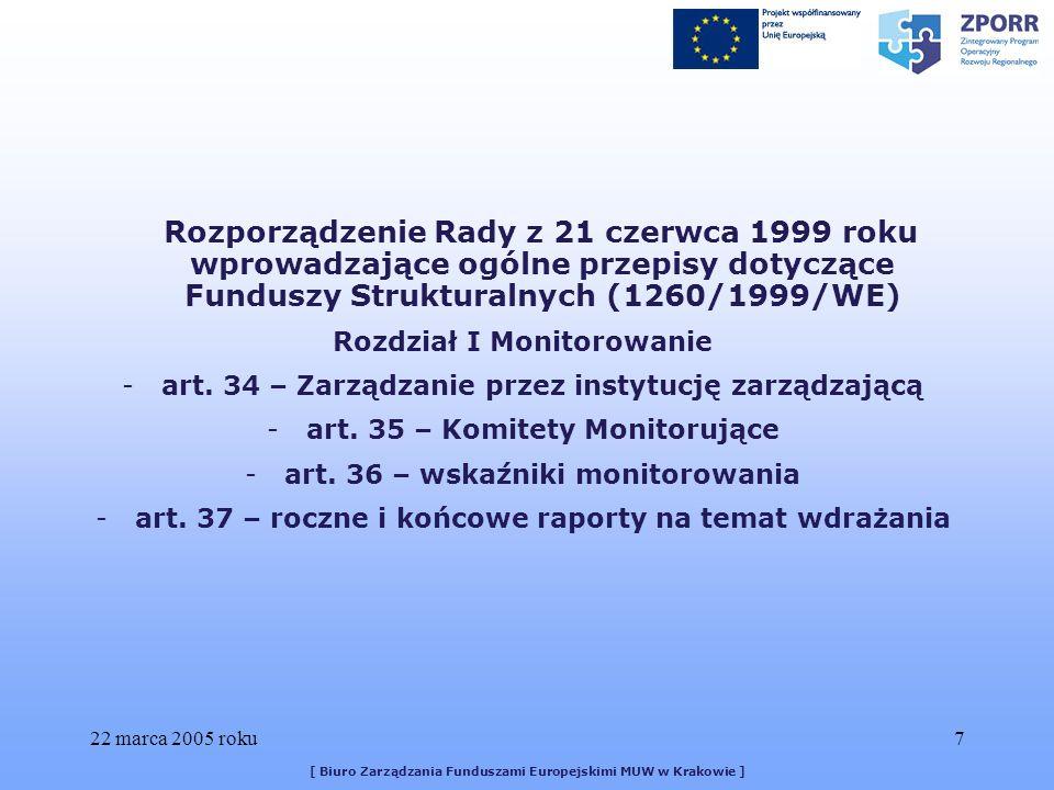 22 marca 2005 roku7 [ Biuro Zarządzania Funduszami Europejskimi MUW w Krakowie ] Rozporządzenie Rady z 21 czerwca 1999 roku wprowadzające ogólne przepisy dotyczące Funduszy Strukturalnych (1260/1999/WE) Rozdział I Monitorowanie -art.