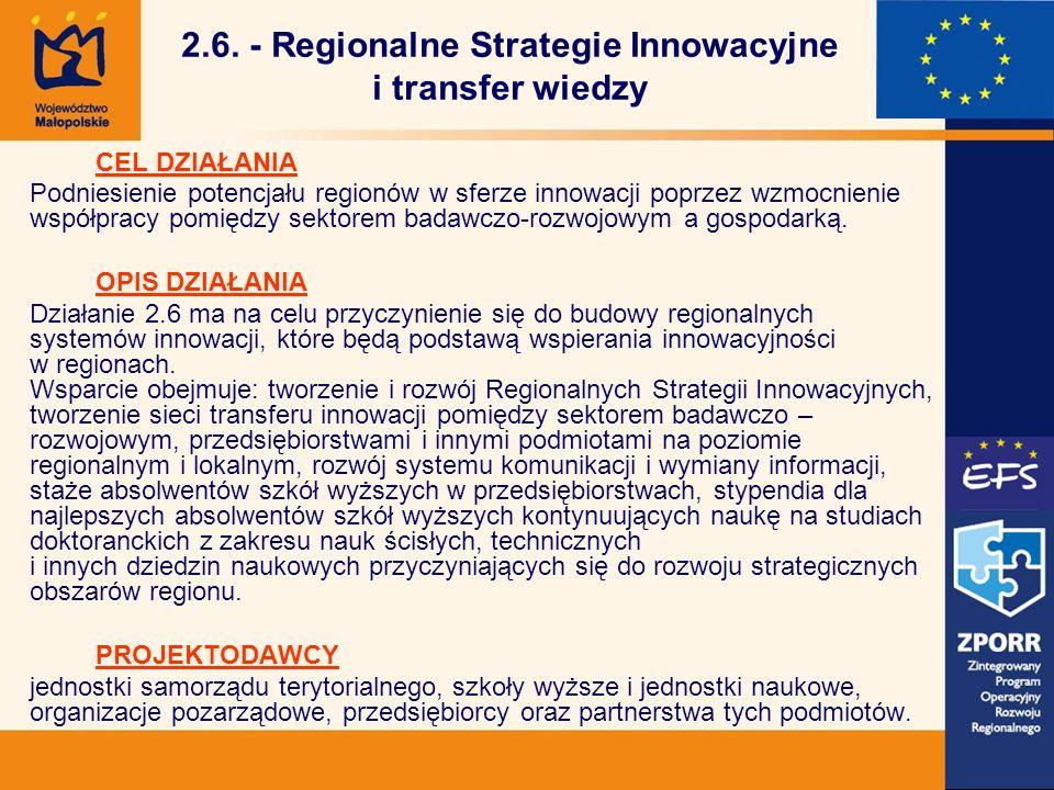 2.6. - Regionalne Strategie Innowacyjne i transfer wiedzy CEL DZIAŁANIA Podniesienie potencjału regionów w sferze innowacji poprzez wzmocnienie współp