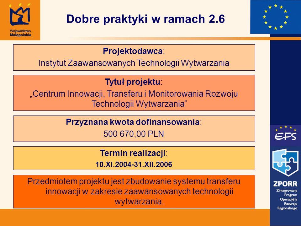 Dobre praktyki w ramach 2.6 Projektodawca: Instytut Zaawansowanych Technologii Wytwarzania Tytuł projektu: Centrum Innowacji, Transferu i Monitorowani