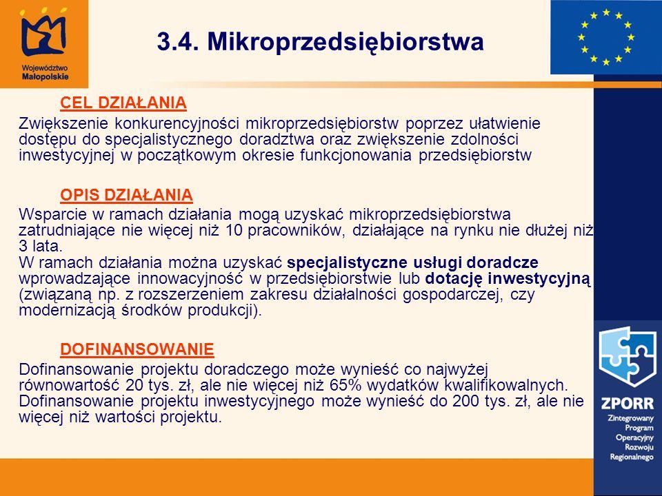3.4. Mikroprzedsiębiorstwa CEL DZIAŁANIA Zwiększenie konkurencyjności mikroprzedsiębiorstw poprzez ułatwienie dostępu do specjalistycznego doradztwa o
