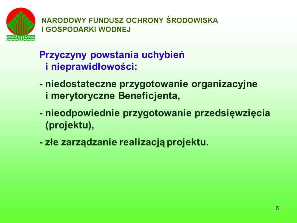7 NARODOWY FUNDUSZ OCHRONY ŚRODOWISKA I GOSPODARKI WODNEJ Główne obszary identyfikacji uchybień i nieprawidłowości - zgodność realizacji projektu z zapisami w Decyzji KE, - zgodność realizacji projektu z polskim prawem, w tym: 1.