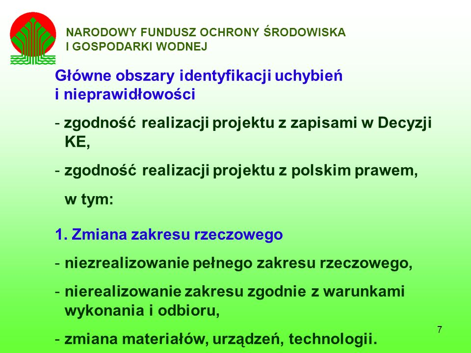 7 NARODOWY FUNDUSZ OCHRONY ŚRODOWISKA I GOSPODARKI WODNEJ Główne obszary identyfikacji uchybień i nieprawidłowości - zgodność realizacji projektu z za