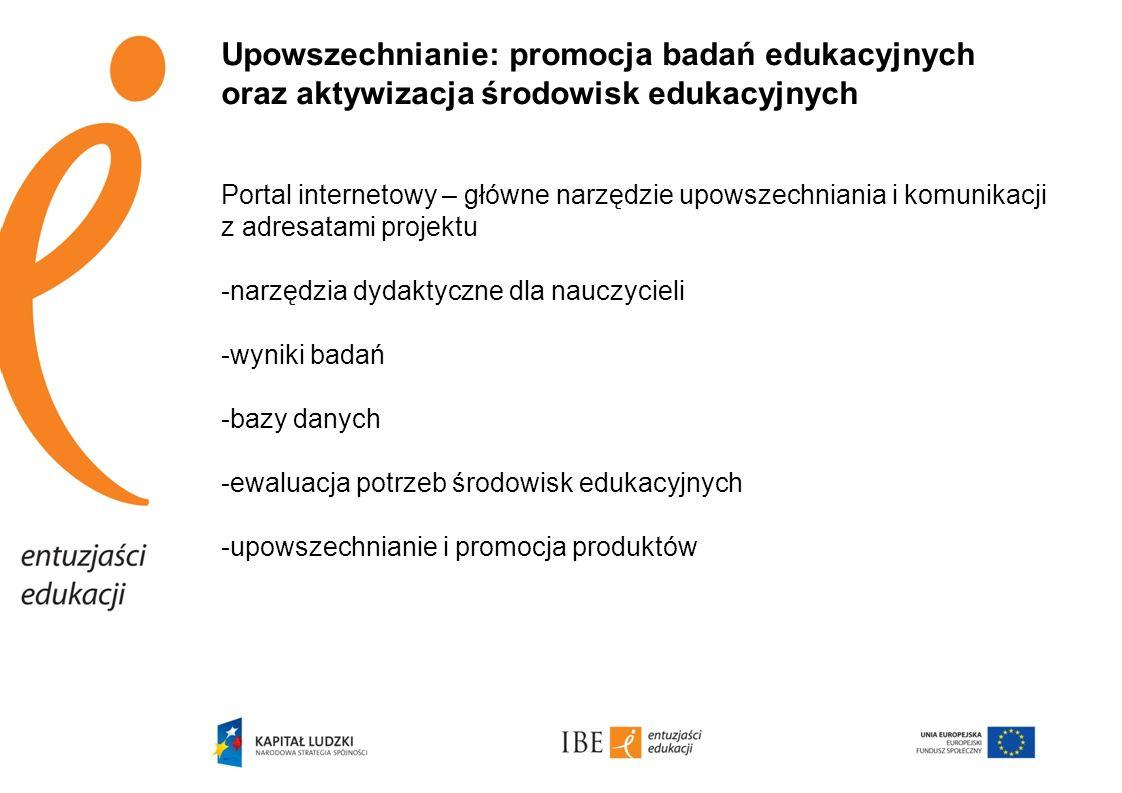Upowszechnianie: promocja badań edukacyjnych oraz aktywizacja środowisk edukacyjnych Portal internetowy – główne narzędzie upowszechniania i komunikac