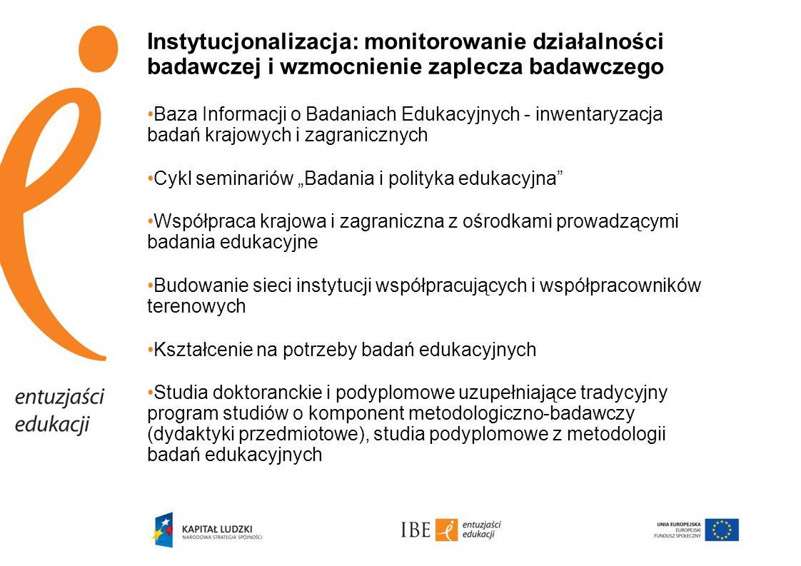 Upowszechnianie: promocja badań edukacyjnych oraz aktywizacja środowisk edukacyjnych Portal internetowy – główne narzędzie upowszechniania i komunikacji z adresatami projektu -narzędzia dydaktyczne dla nauczycieli -wyniki badań -bazy danych -ewaluacja potrzeb środowisk edukacyjnych -upowszechnianie i promocja produktów