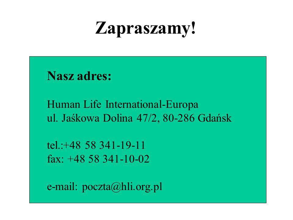 Zapraszamy! Nasz adres: Human Life International-Europa ul. Jaśkowa Dolina 47/2, 80-286 Gdańsk tel.:+48 58 341-19-11 fax: +48 58 341-10-02 e-mail: poc