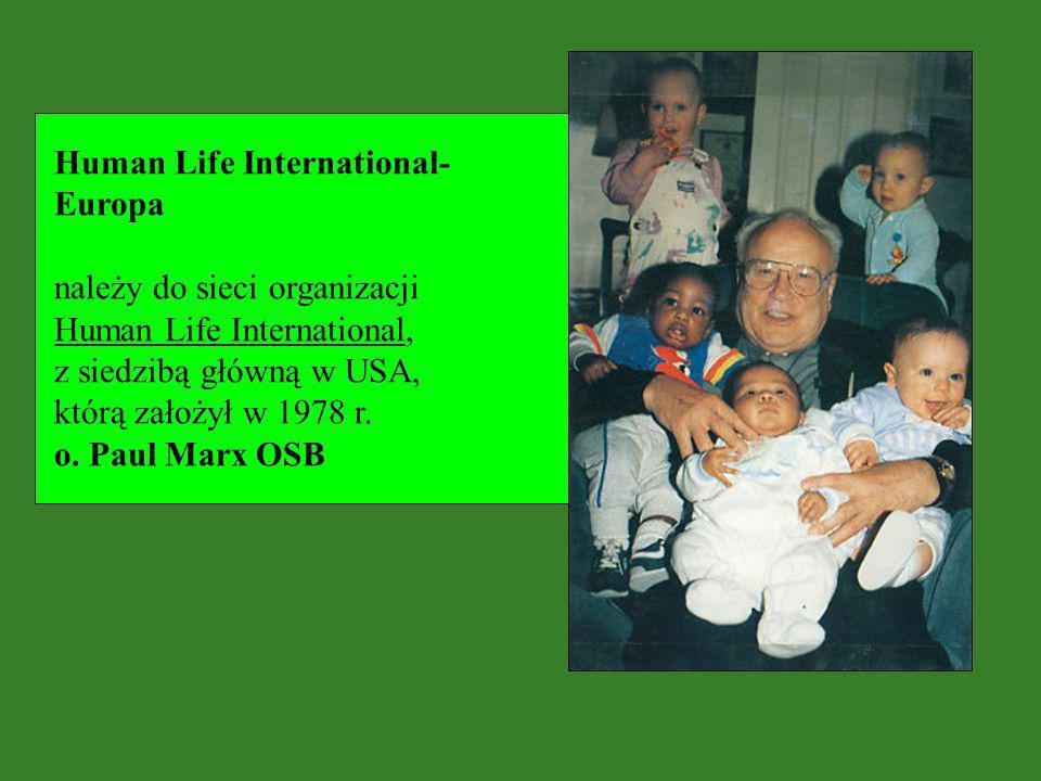 Human Life International- Europa należy do sieci organizacji Human Life International, z siedzibą główną w USA, którą założył w 1978 r. o. Paul Marx O