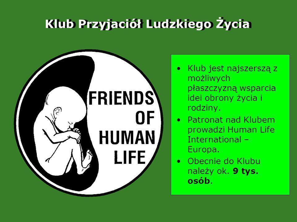 Klub jest najszerszą z możliwych płaszczyzną wsparcia idei obrony życia i rodziny.