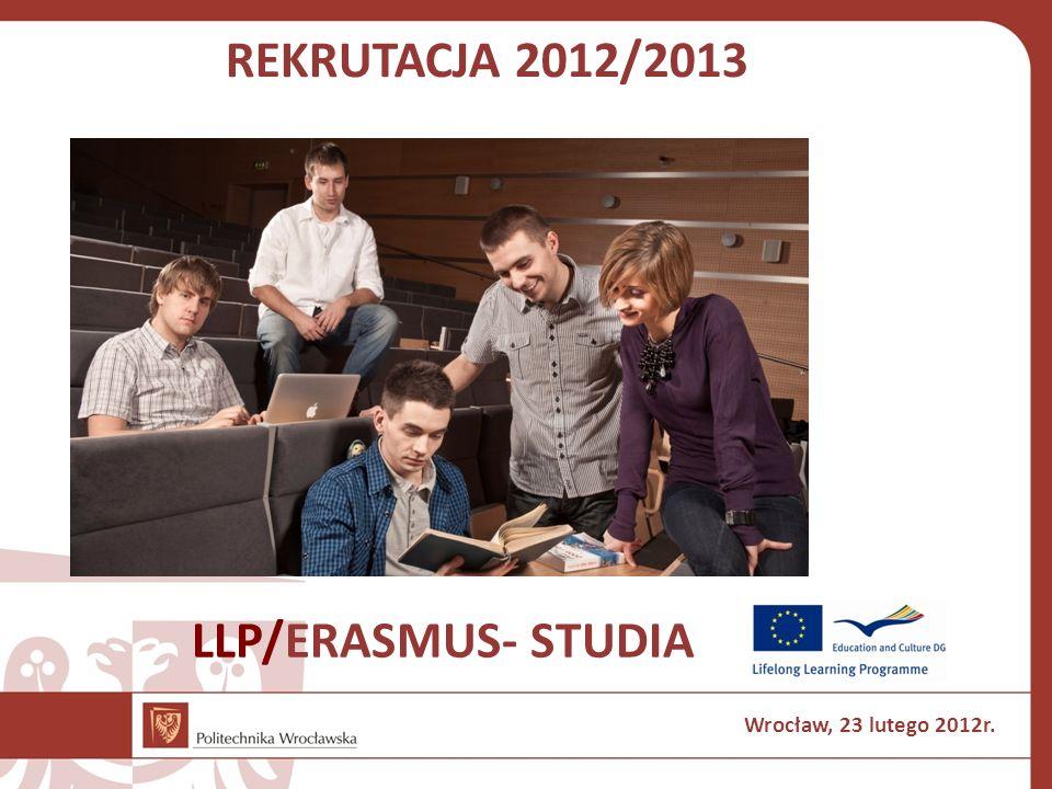 REKRUTACJA 2012/2013 LLP/ERASMUS- STUDIA Wrocław, 23 lutego 2012r.