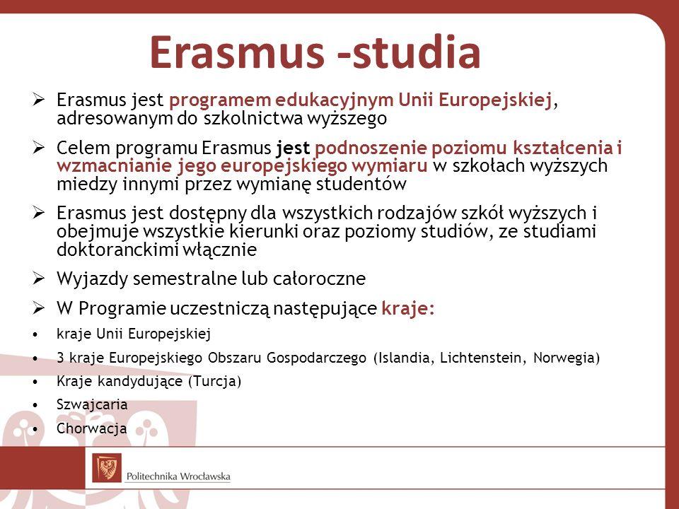 Erasmus -studia Erasmus jest programem edukacyjnym Unii Europejskiej, adresowanym do szkolnictwa wyższego Celem programu Erasmus jest podnoszenie poziomu kształcenia i wzmacnianie jego europejskiego wymiaru w szkołach wyższych miedzy innymi przez wymianę studentów Erasmus jest dostępny dla wszystkich rodzajów szkół wyższych i obejmuje wszystkie kierunki oraz poziomy studiów, ze studiami doktoranckimi włącznie Wyjazdy semestralne lub całoroczne W Programie uczestniczą następujące kraje: kraje Unii Europejskiej 3 kraje Europejskiego Obszaru Gospodarczego (Islandia, Lichtenstein, Norwegia) Kraje kandydujące (Turcja) Szwajcaria Chorwacja