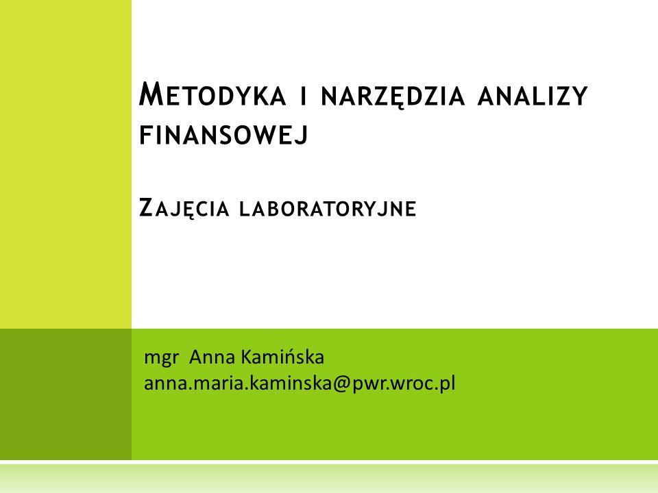mgr Anna Kamińska anna.maria.kaminska@pwr.wroc.pl M ETODYKA I NARZĘDZIA ANALIZY FINANSOWEJ Z AJĘCIA LABORATORYJNE