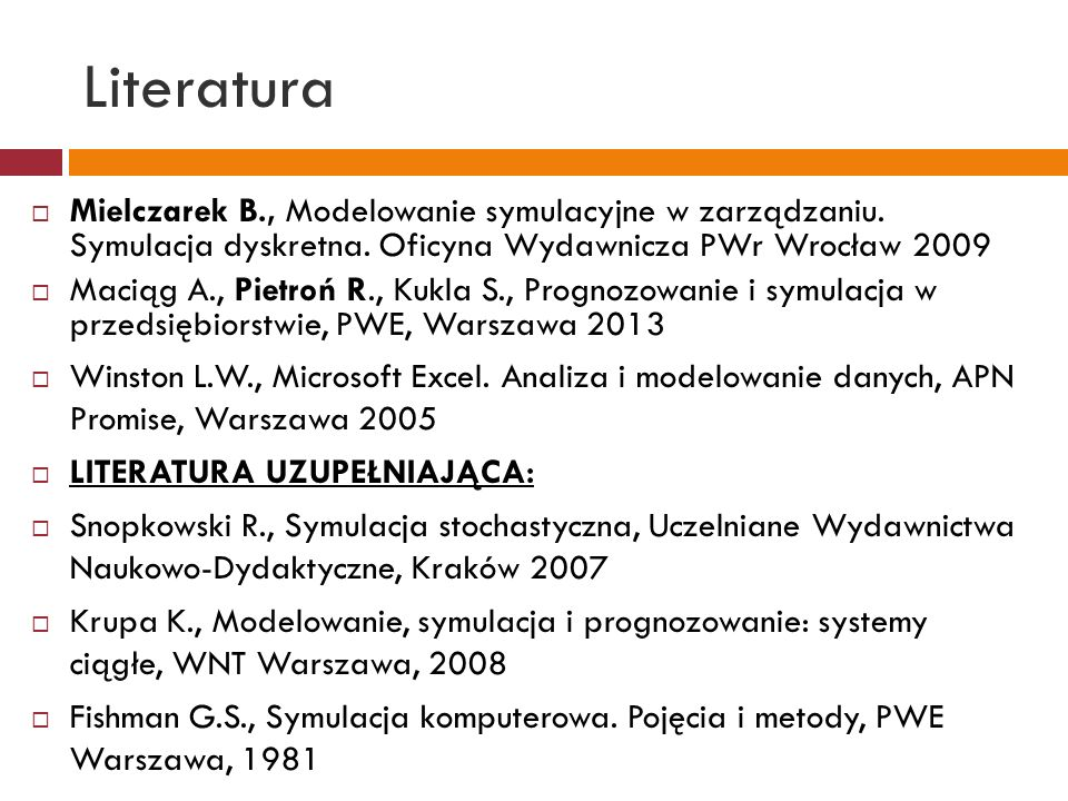 Literatura Mielczarek B., Modelowanie symulacyjne w zarządzaniu.