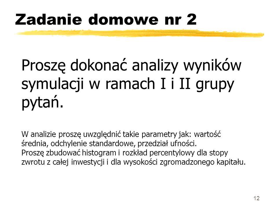 Zadanie domowe nr 2 12 Proszę dokonać analizy wyników symulacji w ramach I i II grupy pytań.