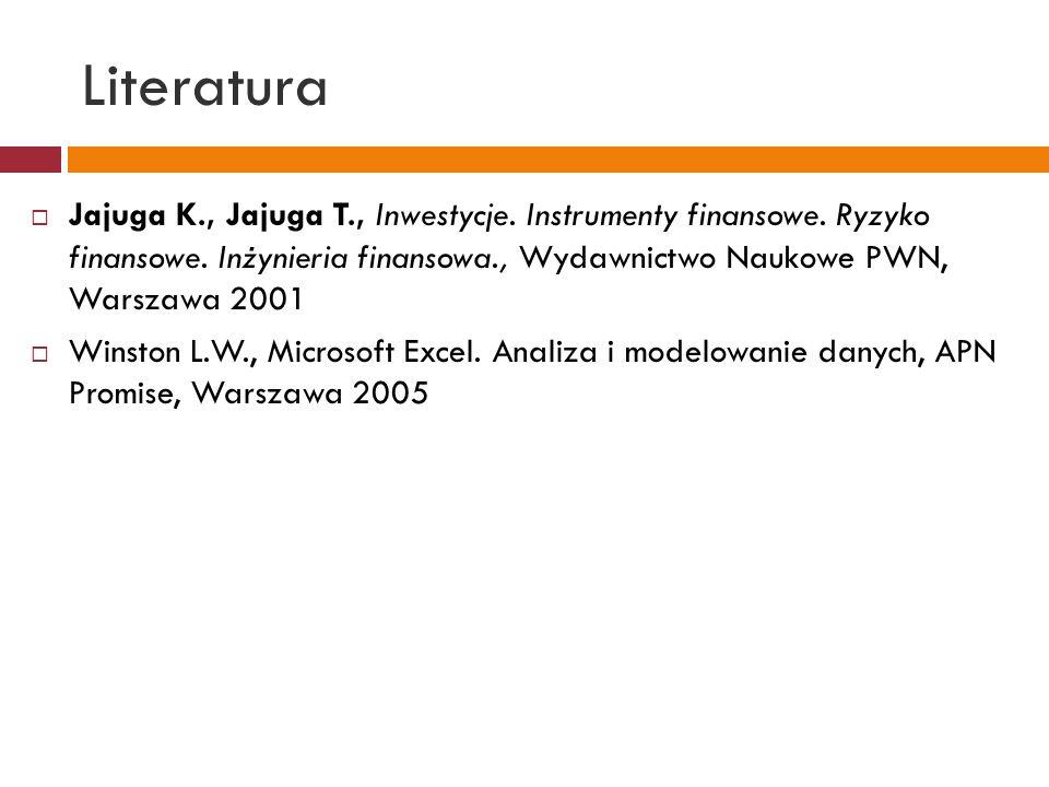 Literatura Jajuga K., Jajuga T., Inwestycje. Instrumenty finansowe. Ryzyko finansowe. Inżynieria finansowa., Wydawnictwo Naukowe PWN, Warszawa 2001 Wi